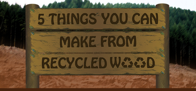 5 Things You Can Make From Recycled Wood
